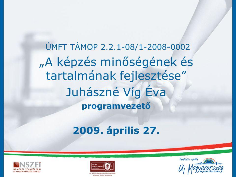 """ÚMFT TÁMOP 2.2.1-08/1-2008-0002 """"A képzés minőségének és tartalmának fejlesztése"""" Juhászné Víg Éva programvezető 2009. április 27."""