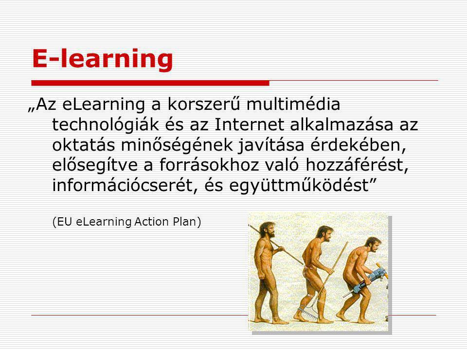 """E-learning """"Az eLearning a korszerű multimédia technológiák és az Internet alkalmazása az oktatás minőségének javítása érdekében, elősegítve a forrásokhoz való hozzáférést, információcserét, és együttműködést (EU eLearning Action Plan)"""