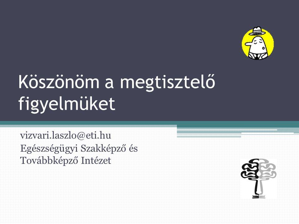 Köszönöm a megtisztelő figyelmüket vizvari.laszlo@eti.hu Egészségügyi Szakképző és Továbbképző Intézet