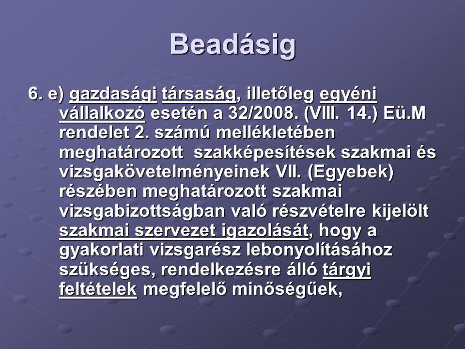 Beadásig 6. e) gazdasági társaság, illetőleg egyéni vállalkozó esetén a 32/2008.