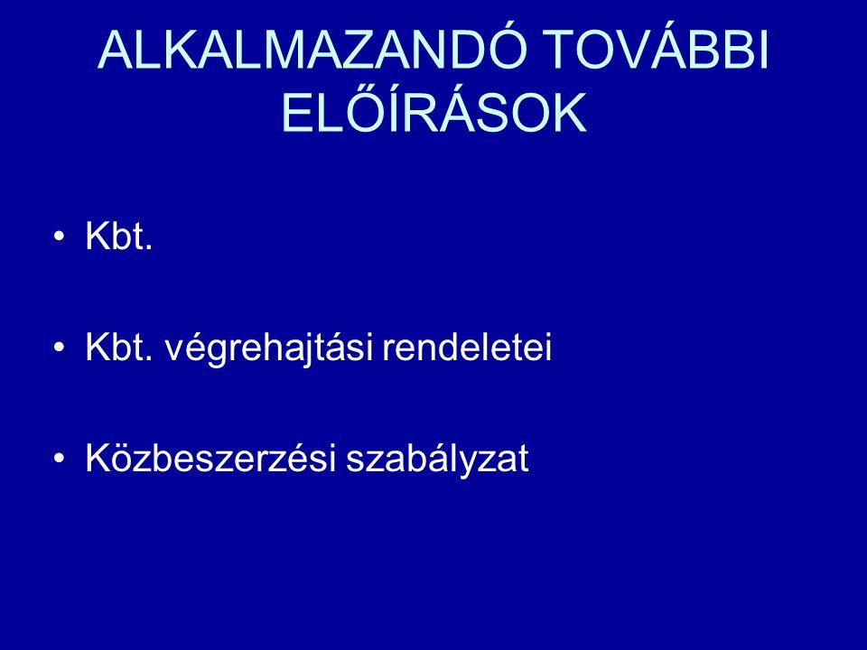 ALKALMAZANDÓ TOVÁBBI ELŐÍRÁSOK Kbt. Kbt. végrehajtási rendeletei Közbeszerzési szabályzat