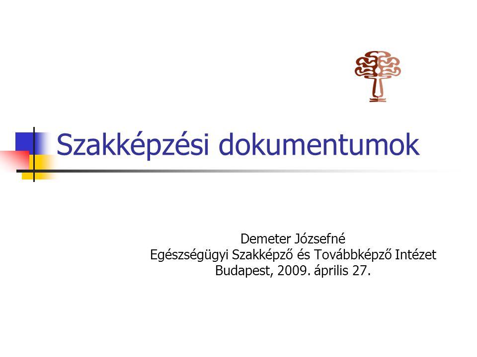 Szakképzési dokumentumok Demeter Józsefné Egészségügyi Szakképző és Továbbképző Intézet Budapest, 2009. április 27.