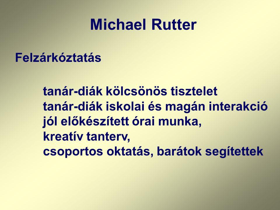 Michael Rutter Felzárkóztatás tanár-diák kölcsönös tisztelet tanár-diák iskolai és magán interakció jól előkészített órai munka, kreatív tanterv, csoportos oktatás, barátok segítettek