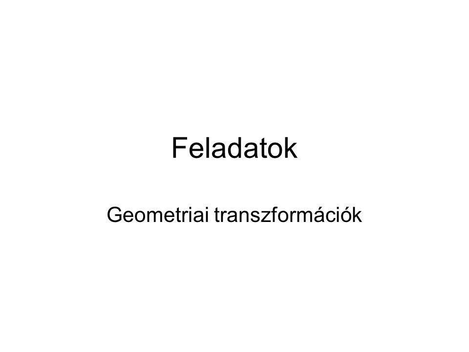Feladatok Geometriai transzformációk