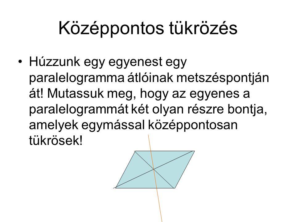 Középpontos tükrözés Húzzunk egy egyenest egy paralelogramma átlóinak metszéspontján át.