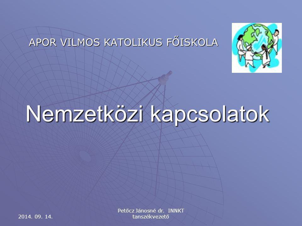 Nemzetközi kapcsolatok APOR VILMOS KATOLIKUS FŐISKOLA 2014.