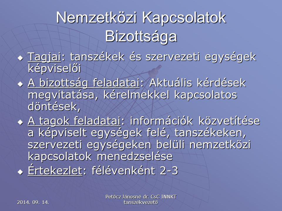 Nemzetközi Kapcsolatok Bizottsága  Tagjai: tanszékek és szervezeti egységek képviselői  A bizottság feladatai: Aktuális kérdések megvitatása, kérelmekkel kapcsolatos döntések,  A tagok feladatai: információk közvetítése a képviselt egységek felé, tanszékeken, szervezeti egységeken belüli nemzetközi kapcsolatok menedzselése  Értekezlet: félévenként 2-3 2014.
