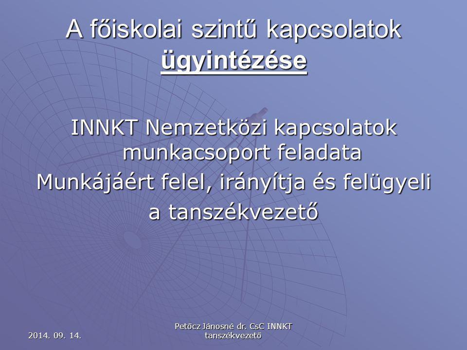 A főiskolai szintű kapcsolatok ügyintézése INNKT Nemzetközi kapcsolatok munkacsoport feladata Munkájáért felel, irányítja és felügyeli a tanszékvezető 2014.