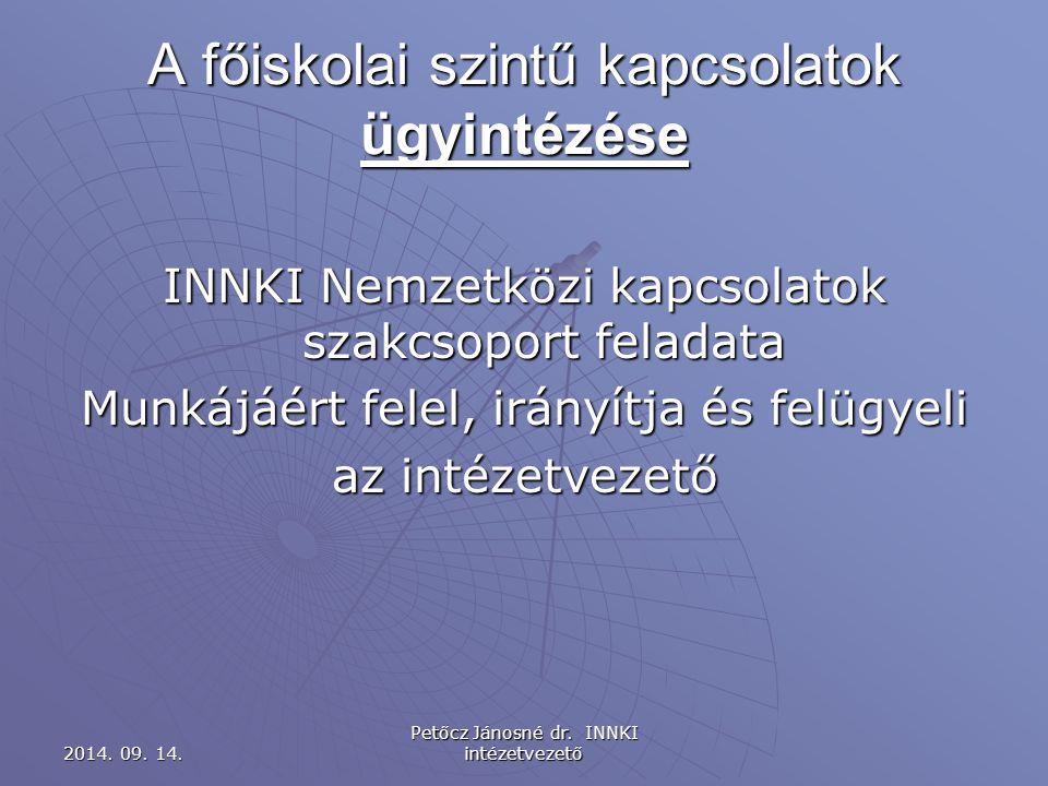 A főiskolai szintű kapcsolatok ügyintézése INNKI Nemzetközi kapcsolatok szakcsoport feladata Munkájáért felel, irányítja és felügyeli az intézetvezető 2014.