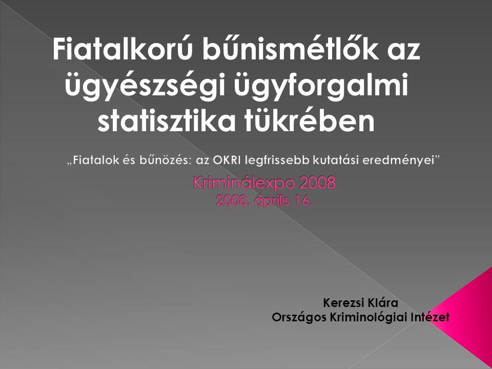 Fiatalkorú bűnismétlők az ügyészségi ügyforgalmi statisztika tükrében Kerezsi Klára Országos Kriminológiai Intézet