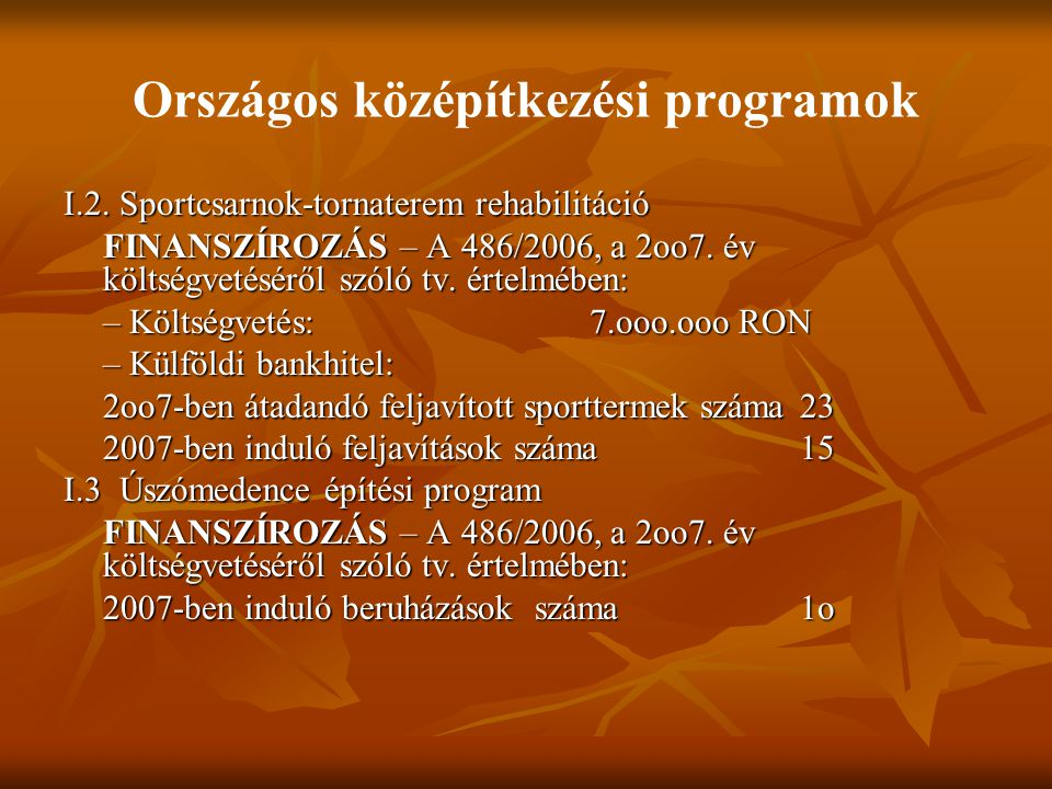HUMÁN ERŐFORRÁS ALAP INFRASTRUKTÚRA GAZDASÁGI VERSENYKÉPESSÉG Műszaki tanácsadás OP Regiófejlesztés OP Gazdasági versenyképesség növelése OP Közigazgatási cselekvőképesség fejlesztése OP Humán erőforrások fejlesztése OP Környezetvédelmi infrastruktúra fejlesztése OP Szállítási infrastruktúra fejlesztése OP KÖZIGAZGATÁSI CSELEKVŐKÉPESSÉG Területi együttműködés OP A nemzeti stratégiai referencia keret Fő cél: A szociális-gazdasági egyenlőtlenségek csökkentése Románia és az EU között (a GDP 15%-os többletnövekedése 2015-ig)