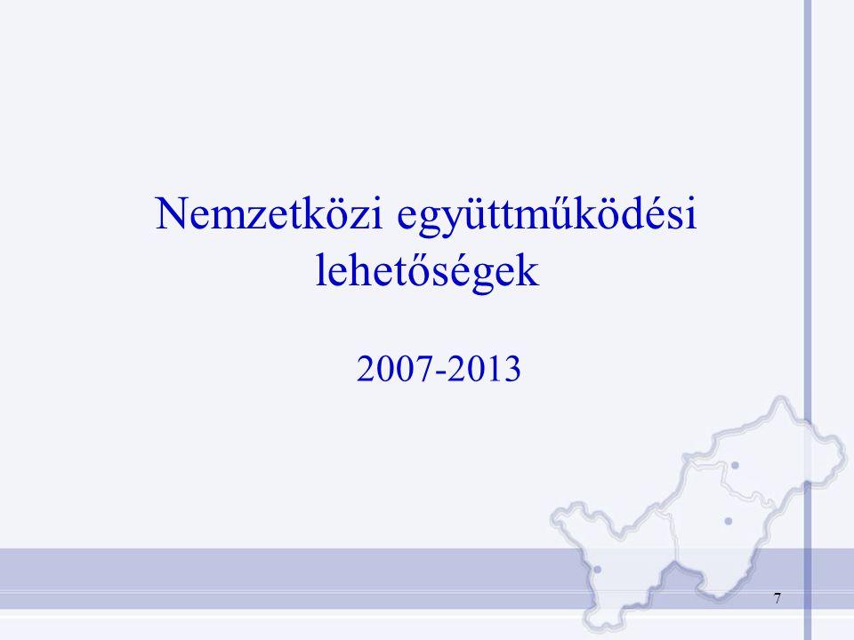 7 Nemzetközi együttműködési lehetőségek 2007-2013