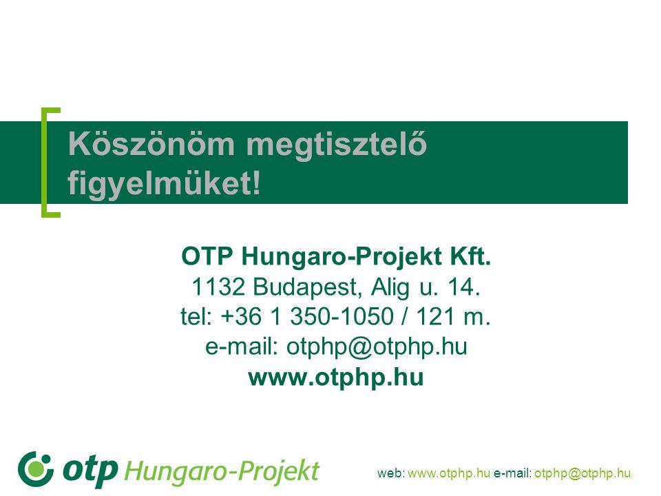 web: www.otphp.hu e-mail: otphp@otphp.hu Köszönöm megtisztelő figyelmüket! OTP Hungaro-Projekt Kft. 1132 Budapest, Alig u. 14. tel: +36 1 350-1050 / 1