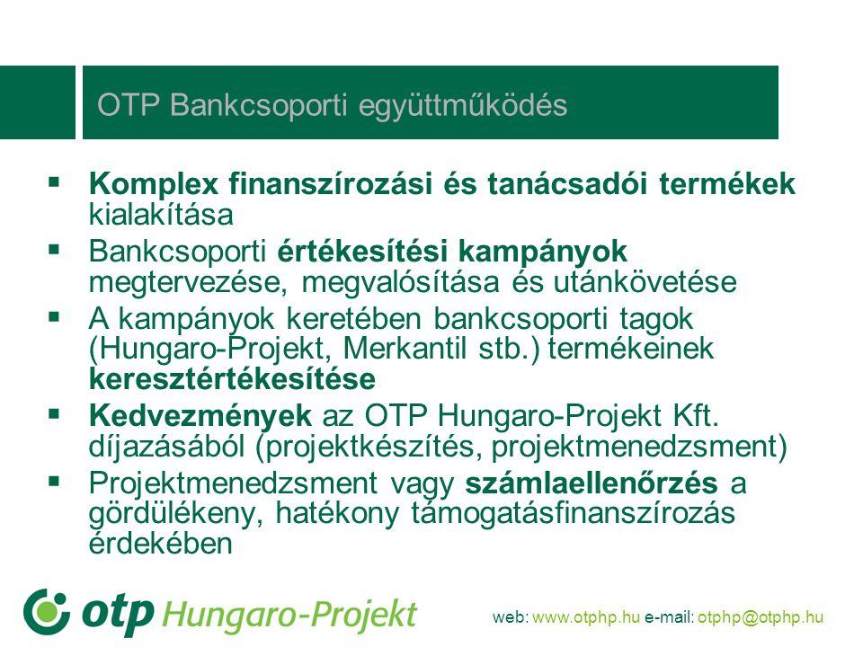 web: www.otphp.hu e-mail: otphp@otphp.hu OTP Bankcsoporti együttműködés  Komplex finanszírozási és tanácsadói termékek kialakítása  Bankcsoporti ért