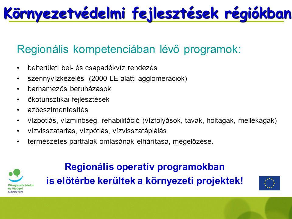 Regionális kompetenciában lévő programok: belterületi bel- és csapadékvíz rendezés szennyvízkezelés (2000 LE alatti agglomerációk) barnamezős beruházások ökoturisztikai fejlesztések azbesztmentesítés vízpótlás, vízminőség, rehabilitáció (vízfolyások, tavak, holtágak, mellékágak) vízvisszatartás, vízpótlás, vízvisszatáplálás természetes partfalak omlásának elhárítása, megelőzése.