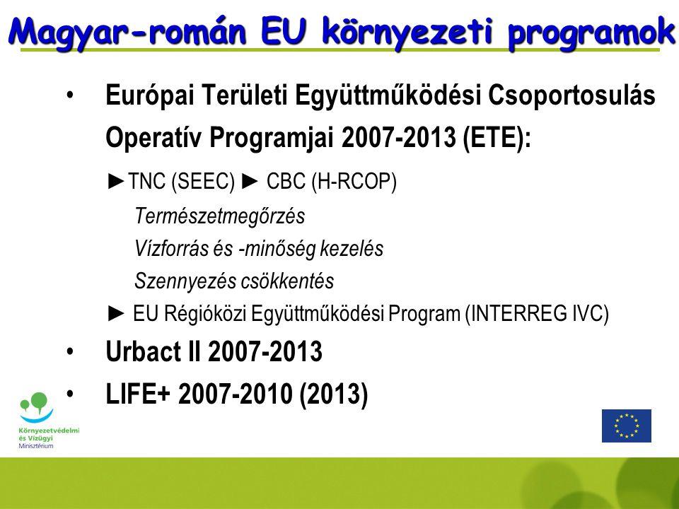 Magyar-román EU környezeti programok Európai Területi Együttműködési Csoportosulás Operatív Programjai 2007-2013 (ETE): ►TNC (SEEC) ► CBC (H-RCOP) Természetmegőrzés Vízforrás és -minőség kezelés Szennyezés csökkentés ► EU Régióközi Együttműködési Program (INTERREG IVC) Urbact II 2007-2013 LIFE+ 2007-2010 (2013)