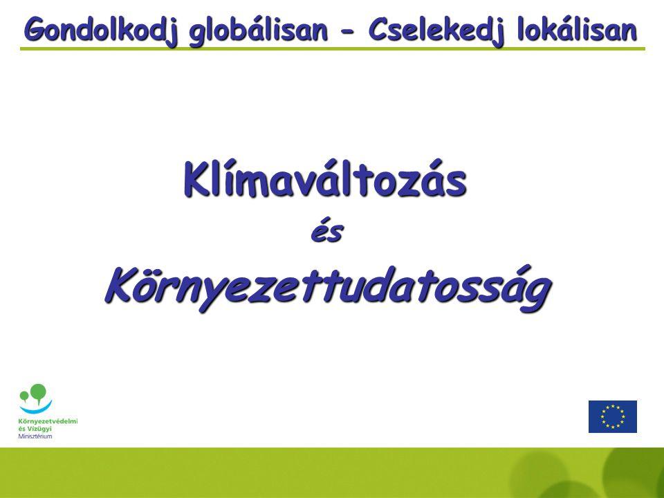 KlímaváltozásésKörnyezettudatosság Gondolkodj globálisan - Cselekedj lokálisan