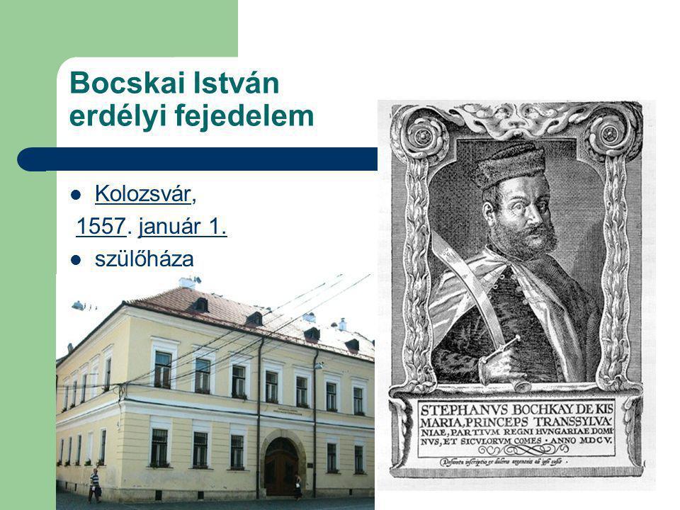 Bocskai István erdélyi fejedelem Kolozsvár, Kolozsvár 1557. január 1.1557január 1. szülőháza