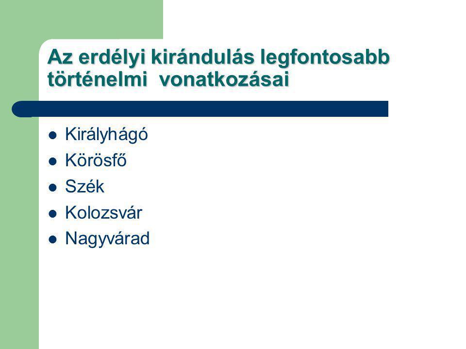 Az erdélyi kirándulás legfontosabb történelmi vonatkozásai Királyhágó Körösfő Szék Kolozsvár Nagyvárad