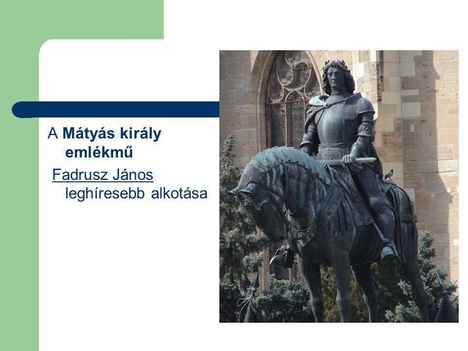 A Mátyás király emlékmű Fadrusz János leghíresebb alkotásaFadrusz János