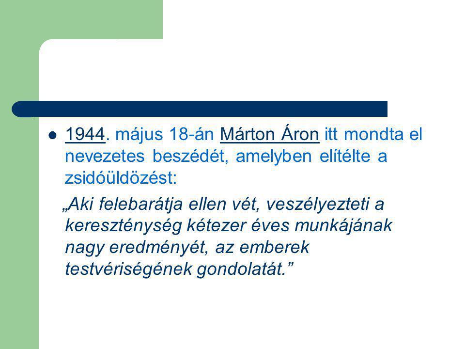 """1944. május 18-án Márton Áron itt mondta el nevezetes beszédét, amelyben elítélte a zsidóüldözést: 1944Márton Áron """"Aki felebarátja ellen vét, veszély"""