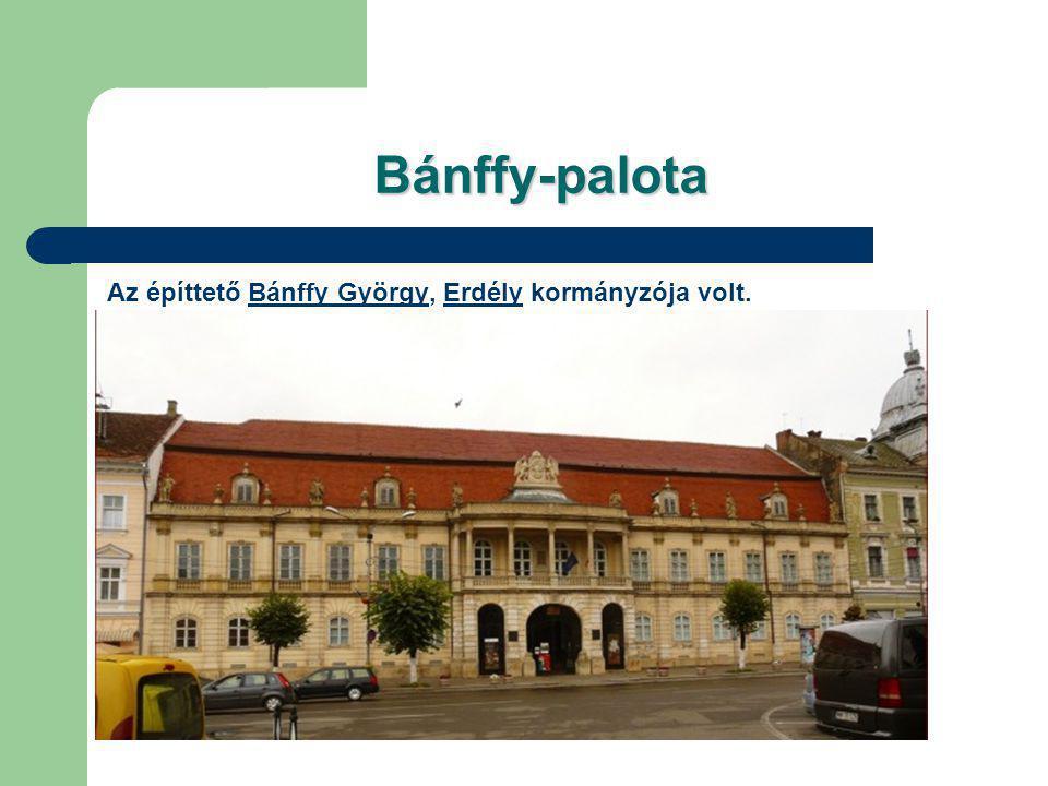 Bánffy-palota Az építtető Bánffy György, Erdély kormányzója volt.Bánffy GyörgyErdély