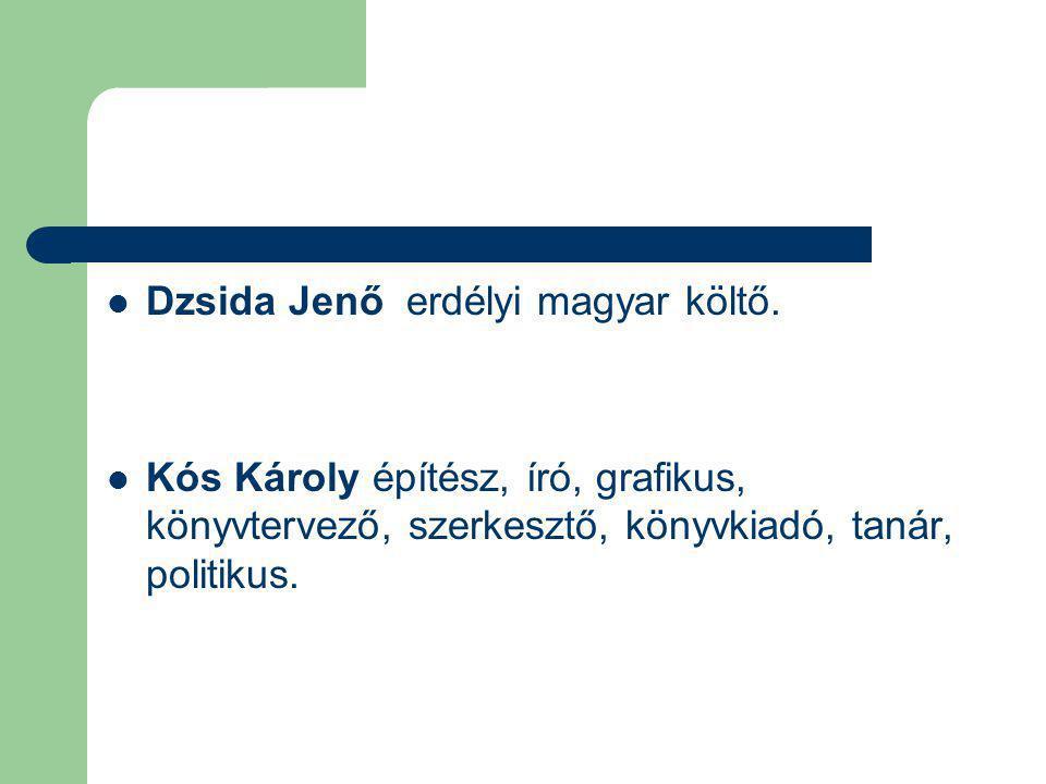 Dzsida Jenő erdélyi magyar költő. Kós Károly építész, író, grafikus, könyvtervező, szerkesztő, könyvkiadó, tanár, politikus.