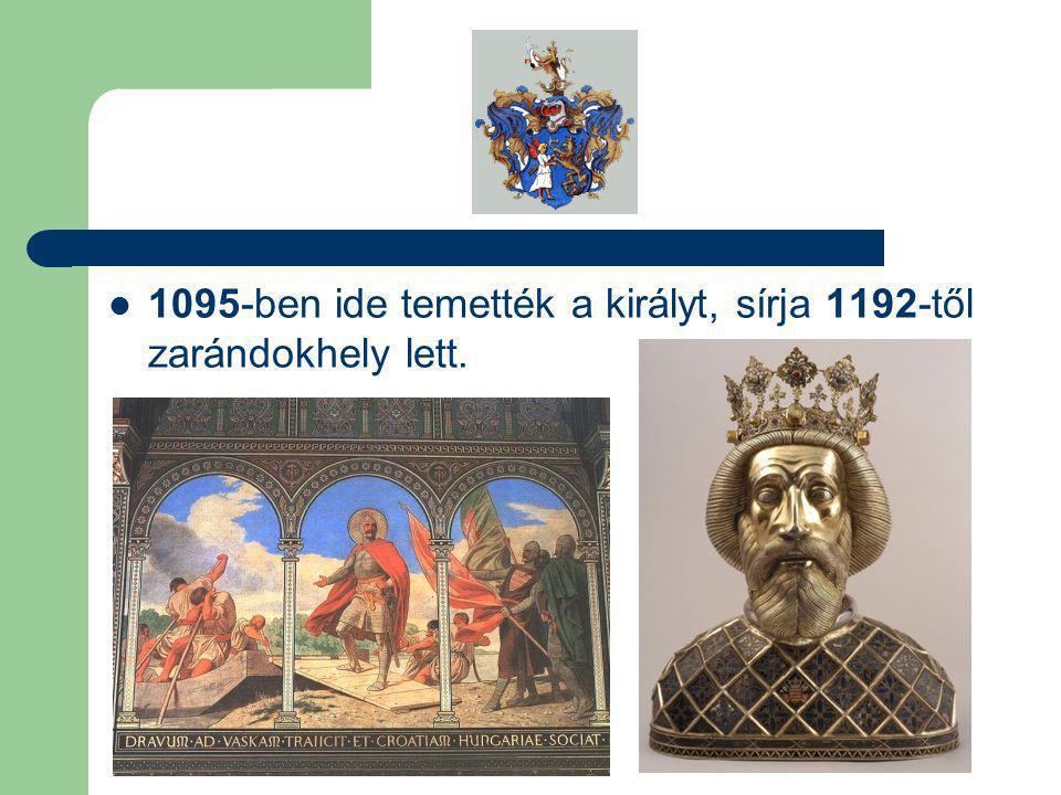 1095-ben ide temették a királyt, sírja 1192-től zarándokhely lett.