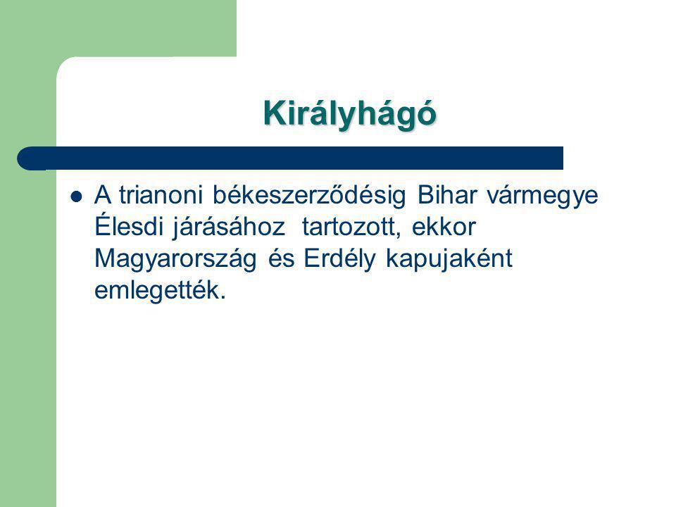 Királyhágó A trianoni békeszerződésig Bihar vármegye Élesdi járásához tartozott, ekkor Magyarország és Erdély kapujaként emlegették.