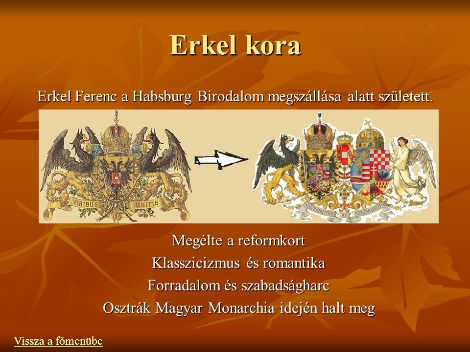 Erkel kora Megélte a reformkort Klasszicizmus és romantika Forradalom és szabadságharc Osztrák Magyar Monarchia idején halt meg Erkel Ferenc a Habsburg Birodalom megszállása alatt született.