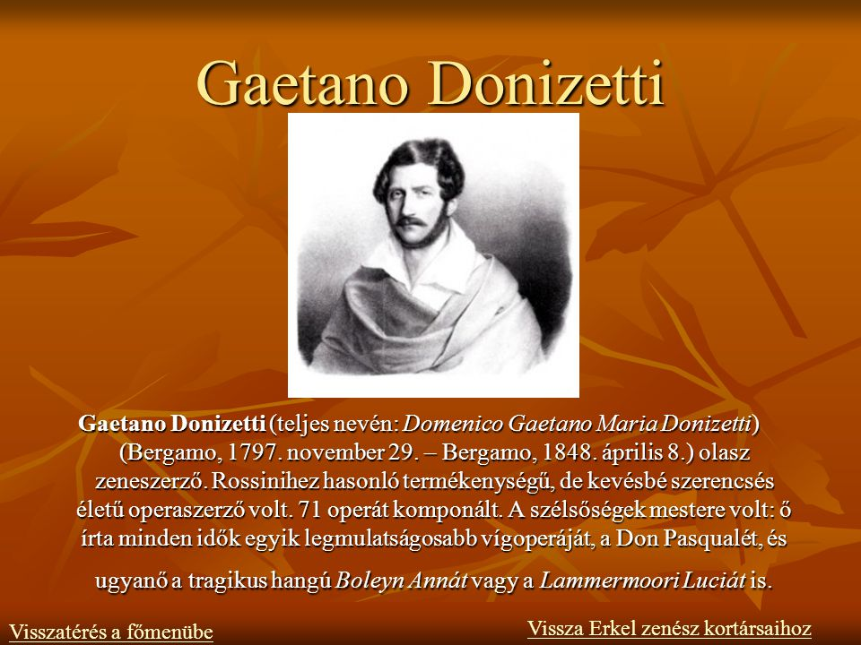 Gaetano Donizetti Gaetano Donizetti (teljes nevén: Domenico Gaetano Maria Donizetti) (Bergamo, 1797.