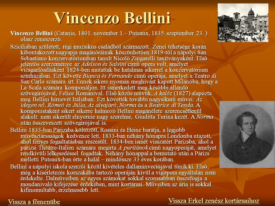 Vincenzo Bellini Vincenzo Bellini (Catania, 1801.november 1.– Puteaux, 1835.