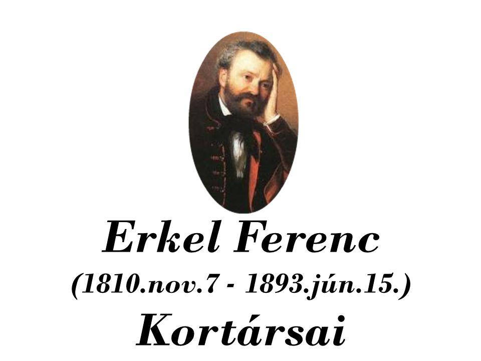 Erkel Ferenc (1810.nov.7 - 1893.jún.15.) Kortársai