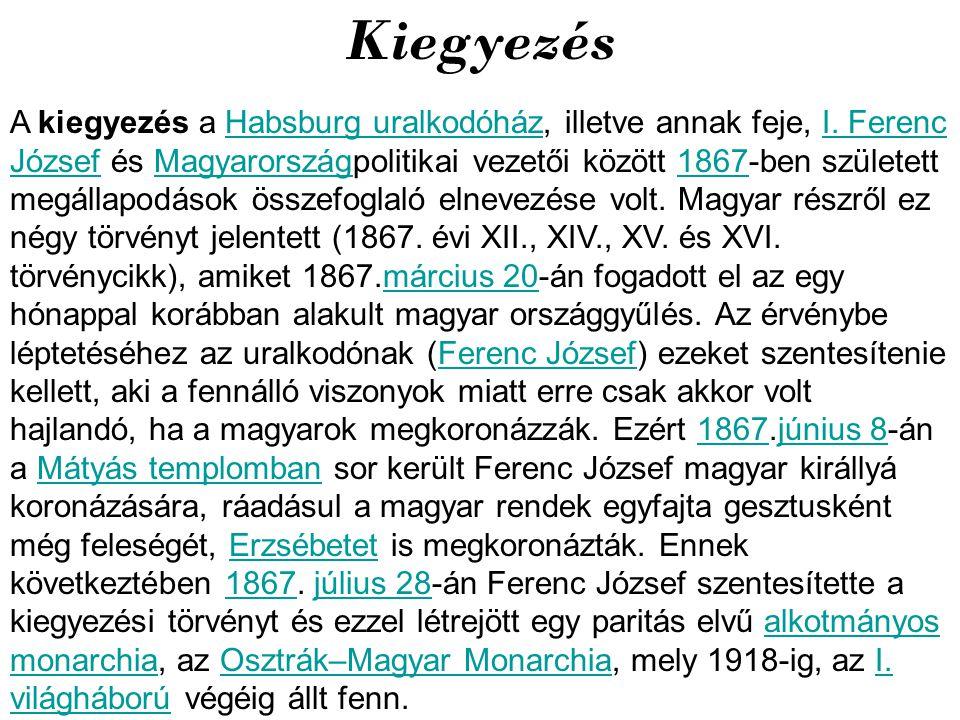 Kiegyezés A kiegyezés a Habsburg uralkodóház, illetve annak feje, I. Ferenc József és Magyarországpolitikai vezetői között 1867-ben született megállap
