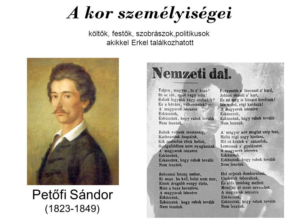 A kor személyiségei költők, festők, szobrászok,politikusok akikkel Erkel találkozhatott Petőfi Sándor (1823-1849)