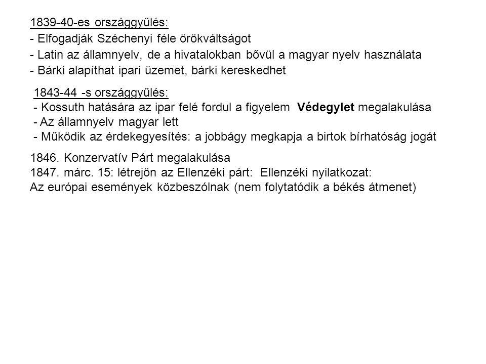 1839-40-es országgyűlés: - Elfogadják Széchenyi féle örökváltságot - Latin az államnyelv, de a hivatalokban bővül a magyar nyelv használata - Bárki al