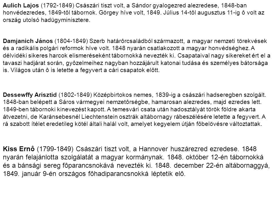 Aulich Lajos (1792-1849) Császári tiszt volt, a Sándor gyalogezred alezredese, 1848-ban honvédezredes, 1849-tôl tábornok. Görgey híve volt, 1849. Júli