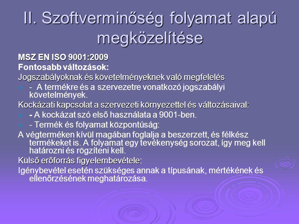 II. Szoftverminőség folyamat alapú megközelítése MSZ EN ISO 9001:2009 Fontosabb változások: Jogszabályoknak és követelményeknek való megfelelés   -