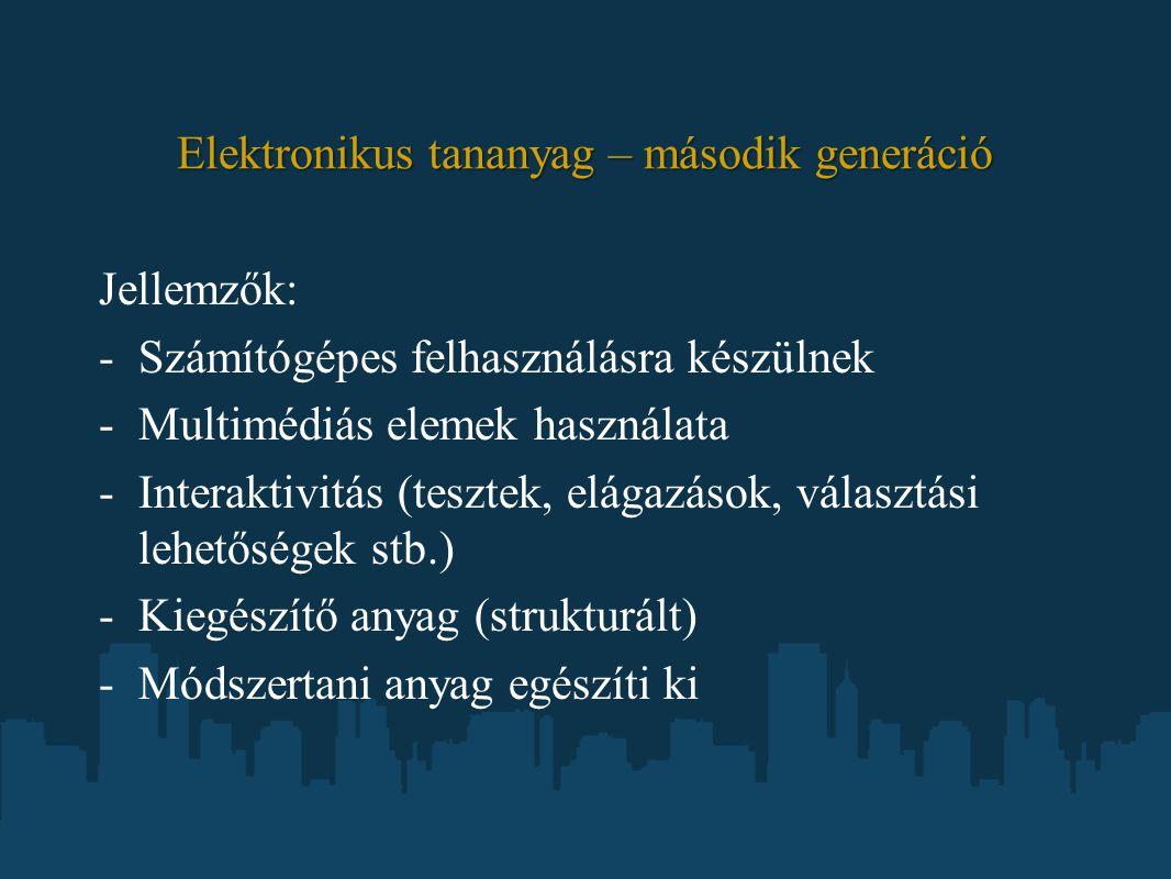 Elektronikus tananyag – második generáció Jellemzők: -Számítógépes felhasználásra készülnek -Multimédiás elemek használata -Interaktivitás (tesztek, e