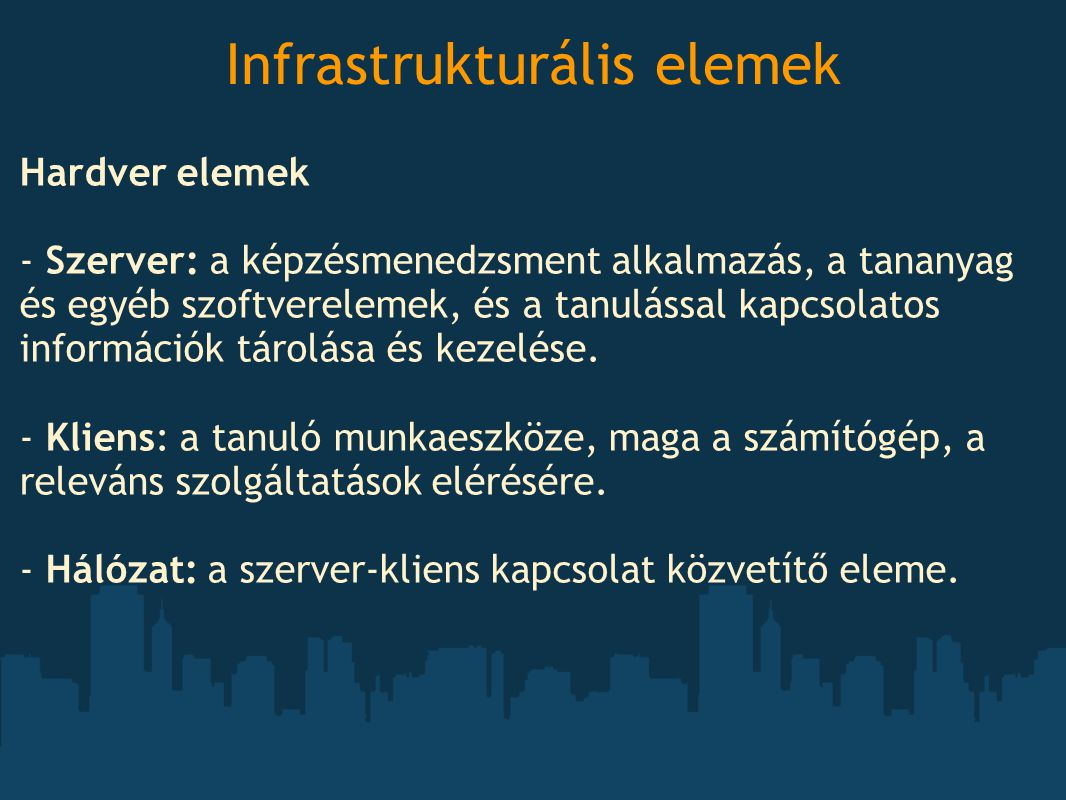 Infrastrukturális elemek Hardver elemek - Szerver: a képzésmenedzsment alkalmazás, a tananyag és egyéb szoftverelemek, és a tanulással kapcsolatos inf