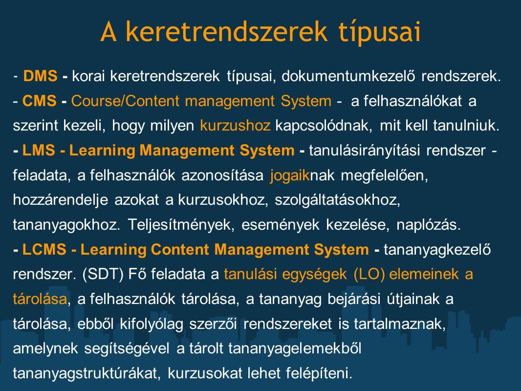 Az e-learning keretrendszerek eszközrendszere Tananyag szolgáltatás (formátumok, szabványok, hivatkozások, tananyagelemek, fogalmak kezelése) Kommunikációs eszközök (Különböző típusú üzenetek kezelése-csevegés, e-mai stb.) Személyes szolgáltatás (naptár, könyvjelző, felületre szabás stb.) Tevékenységek ( blog, wiki, fájl megosztás, címkézés, teszt, szavazás, kérdőív, teszt stb.) Egyéb (csoportkezelés, kivételek, tárhely, portfólió, erőforrás igények, felhasználók azonosítás stb.)