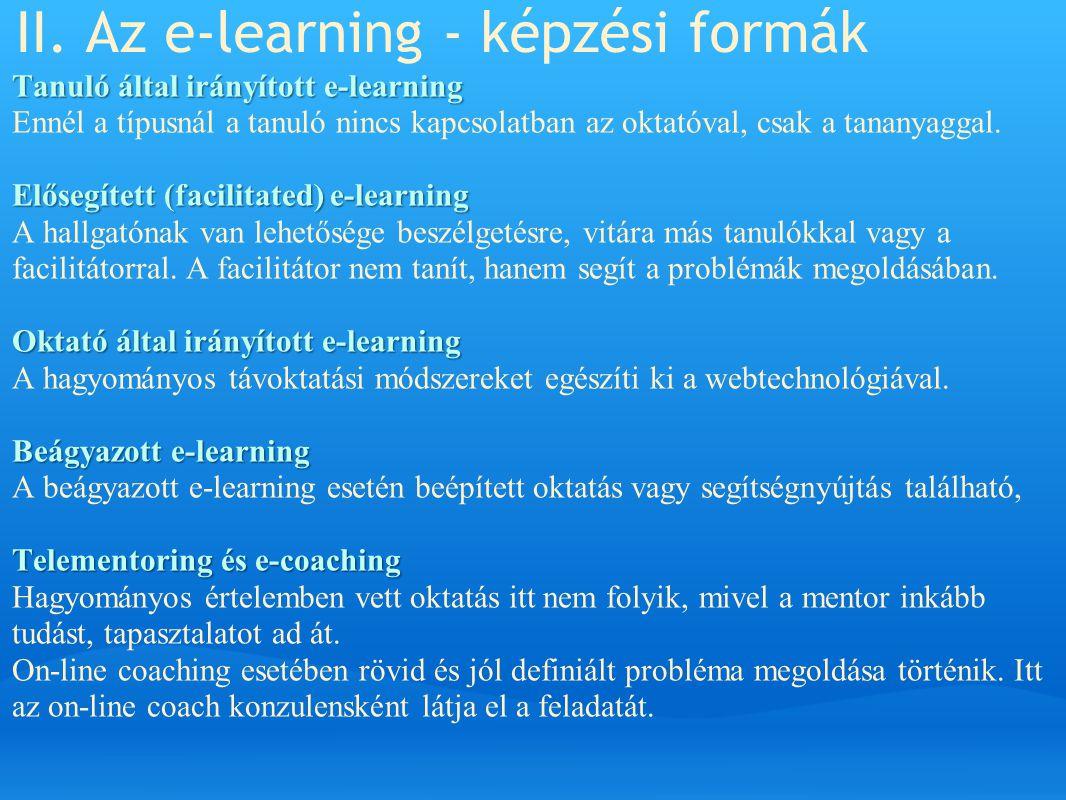 II. Az e-learning - képzési formák Tanuló által irányított e-learning Tanuló által irányított e-learning Ennél a típusnál a tanuló nincs kapcsolatban
