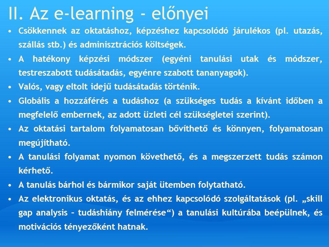II. Az e-learning - előnyei Csökkennek az oktatáshoz, képzéshez kapcsolódó járulékos (pl. utazás, szállás stb.) és adminisztrációs költségek. A hatéko