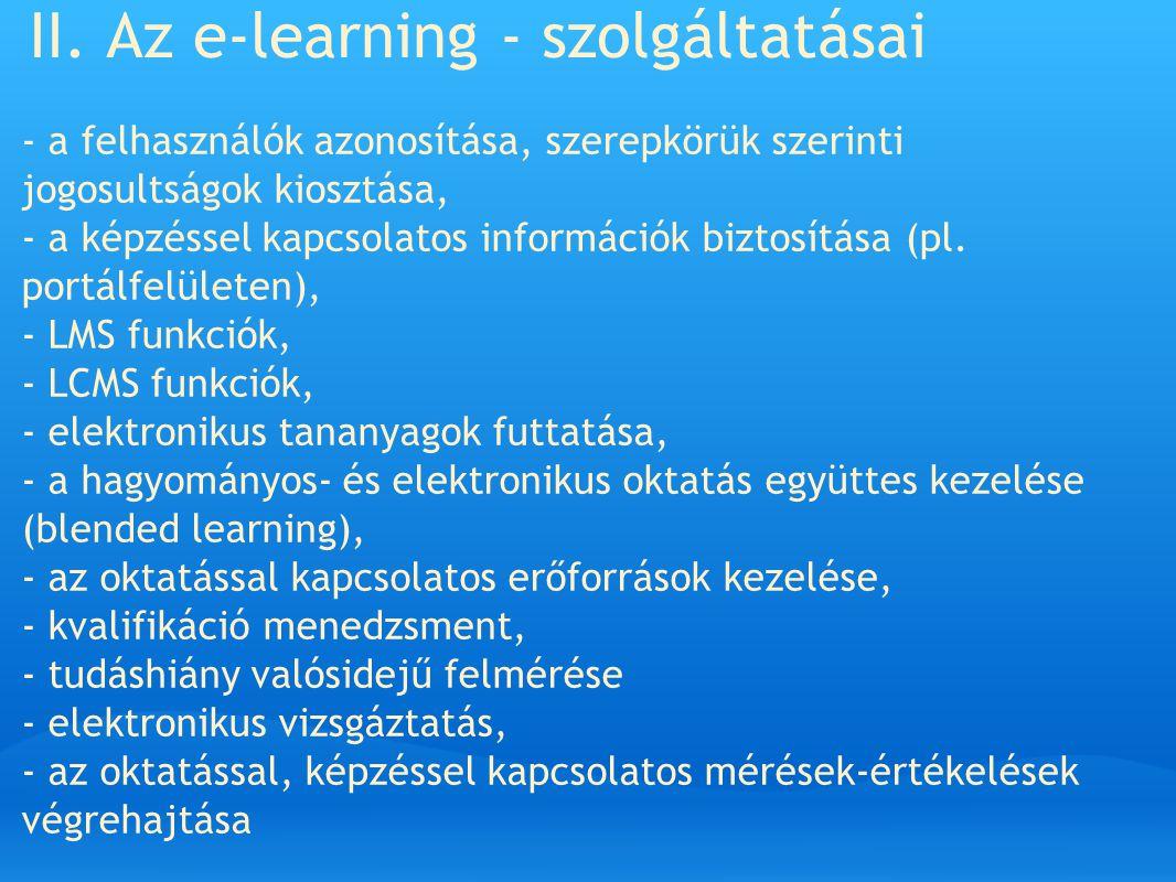 II. Az e-learning - szolgáltatásai - a felhasználók azonosítása, szerepkörük szerinti jogosultságok kiosztása, - a képzéssel kapcsolatos információk b
