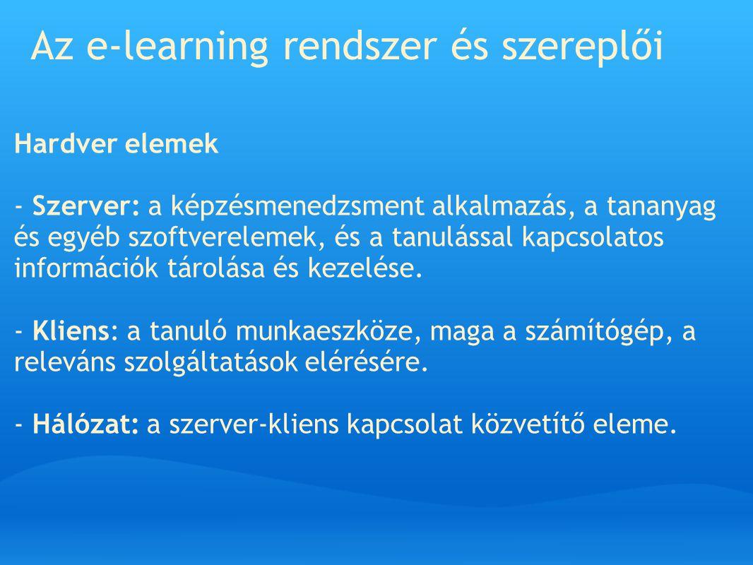 Az e-learning rendszer és szereplői Hardver elemek - Szerver: a képzésmenedzsment alkalmazás, a tananyag és egyéb szoftverelemek, és a tanulással kapc