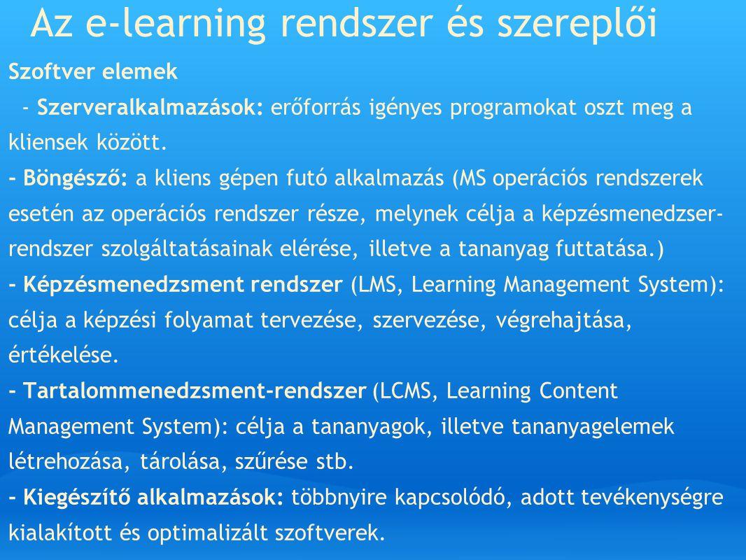 Az e-learning rendszer és szereplői Szoftver elemek - Szerveralkalmazások: erőforrás igényes programokat oszt meg a kliensek között. - Böngésző: a kli