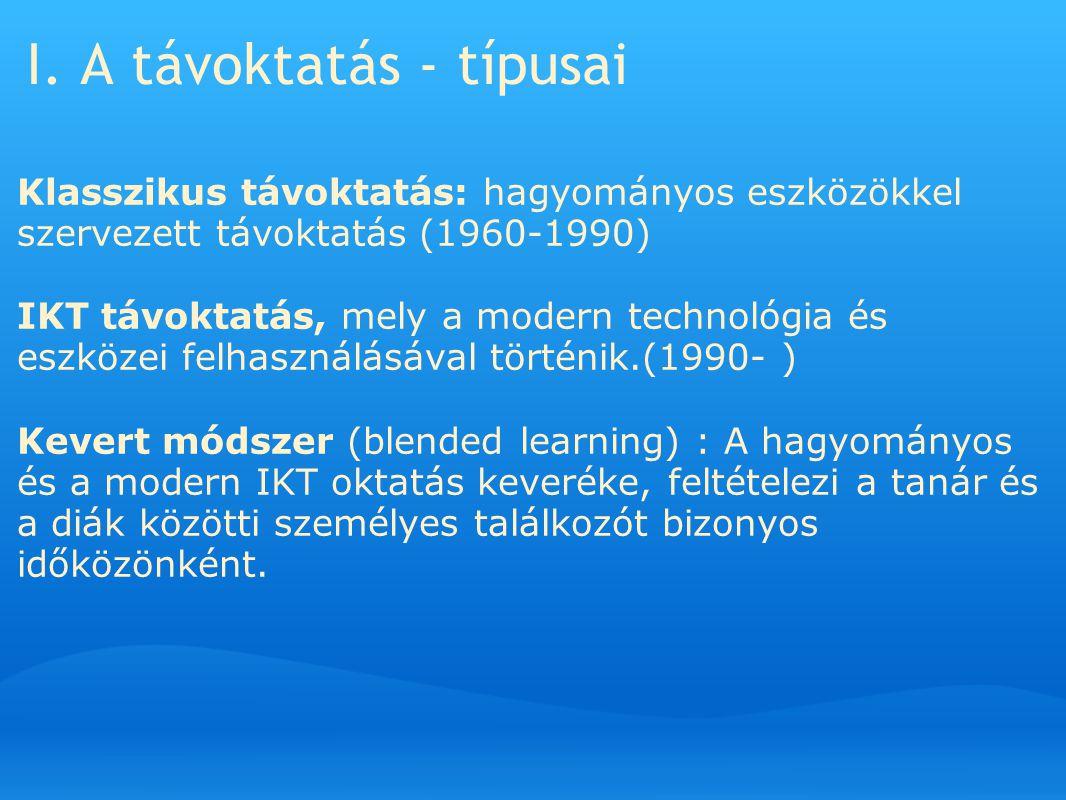 I. A távoktatás - típusai Klasszikus távoktatás: hagyományos eszközökkel szervezett távoktatás (1960-1990) IKT távoktatás, mely a modern technológia é