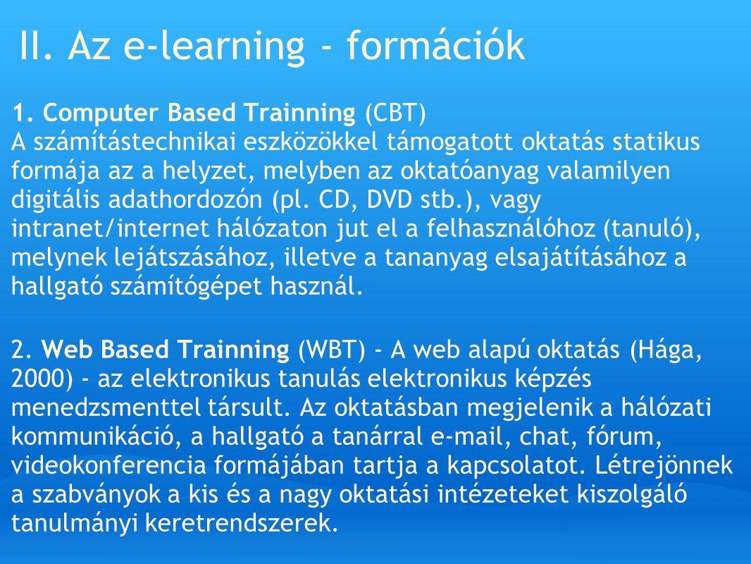 II. Az e-learning - formációk 1. Computer Based Trainning (CBT) A számítástechnikai eszközökkel támogatott oktatás statikus formája az a helyzet, mely