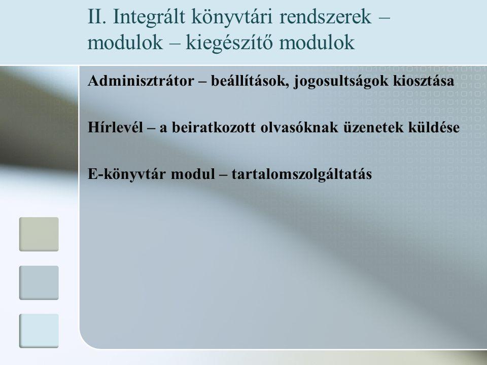 Adminisztrátor – beállítások, jogosultságok kiosztása Hírlevél – a beiratkozott olvasóknak üzenetek küldése E-könyvtár modul – tartalomszolgáltatás II.