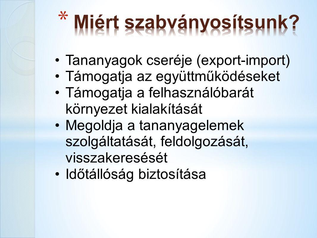 Tananyagok cseréje (export-import) Támogatja az együttműködéseket Támogatja a felhasználóbarát környezet kialakítását Megoldja a tananyagelemek szolgáltatását, feldolgozását, visszakeresését Időtállóság biztosítása